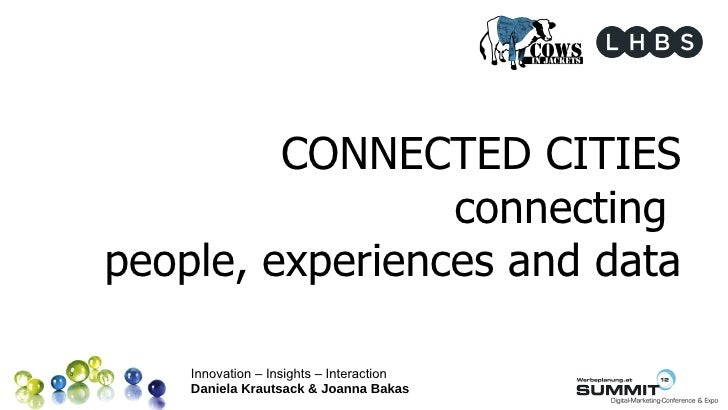 CONNECTED CITIES                 connectingpeople, experiences and data    Innovation – Insights – Interaction    Daniela ...