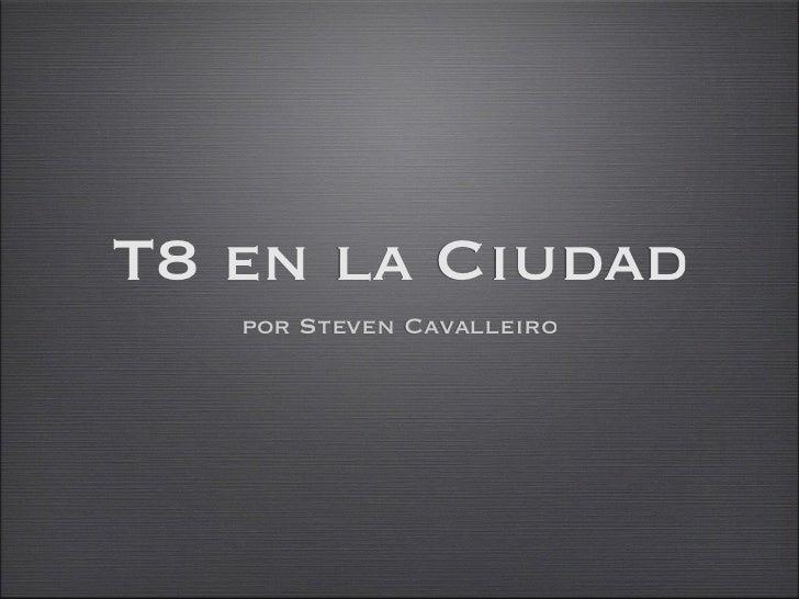 T8 en la Ciudad   por Steven Cavalleiro