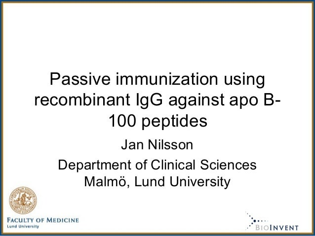 Passive immunization using recombinant IgG against apo B- 100 peptides Jan Nilsson Department of Clinical Sciences Malmö, ...