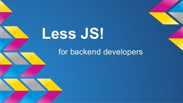 Less JS! for backend developers