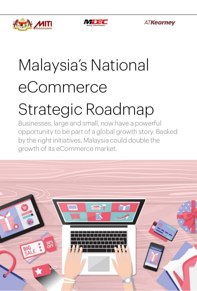 1 Malaysia's National eCommerce Strategic Roadmap Businesses, large and small, now have a powerful opportunity to be part ...