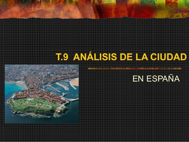 T.9 ANÁLISIS DE LA CIUDAD EN ESPAÑA