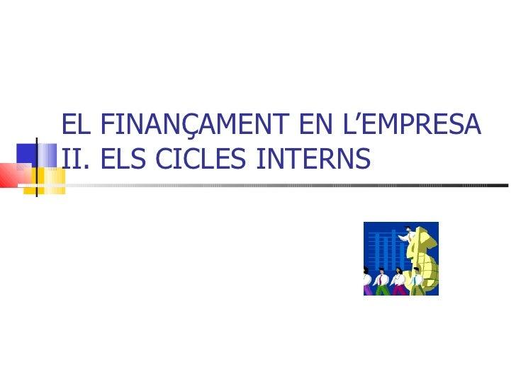 EL FINANÇAMENT EN L'EMPRESAII. ELS CICLES INTERNS