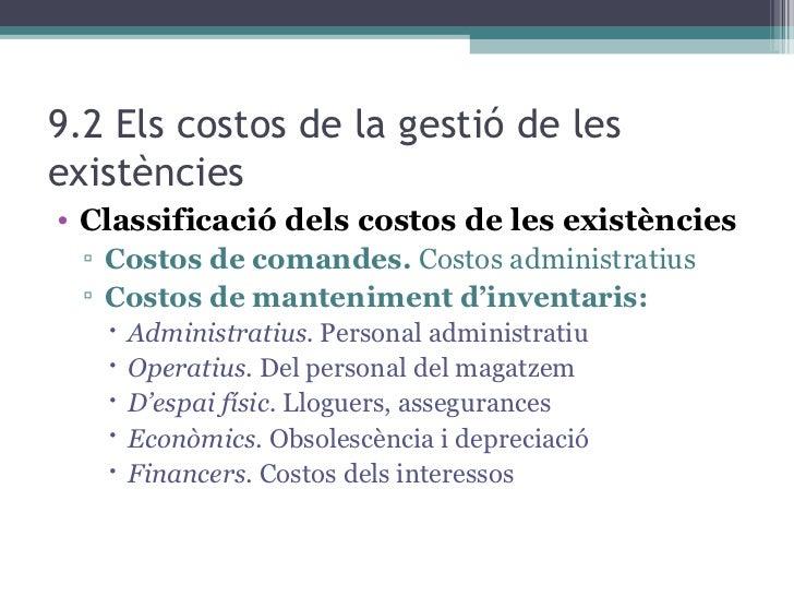 9.2 Els costos de la gestió de les existències <ul><li>Classificació dels costos de les existències </li></ul><ul><ul><li>...