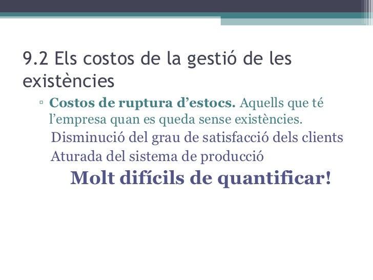 9.2 Els costos de la gestió de les existències <ul><ul><li>Costos de ruptura d'estocs.  Aquells que té l'empresa quan es q...