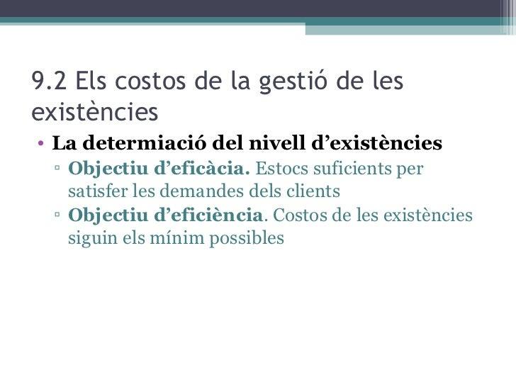 9.2 Els costos de la gestió de les existències <ul><li>La determiació del nivell d'existències </li></ul><ul><ul><li>Objec...
