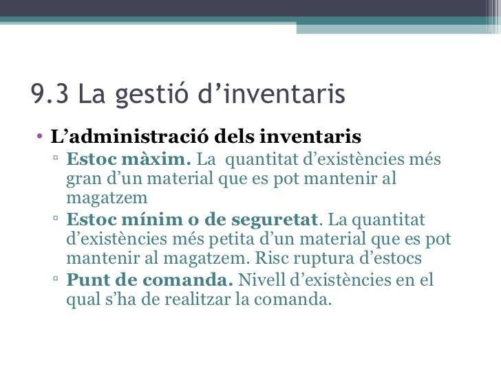9.3 La gestió d'inventaris <ul><li>L'administració dels inventaris </li></ul><ul><ul><li>Estoc màxim.  La  quantitat d'exi...