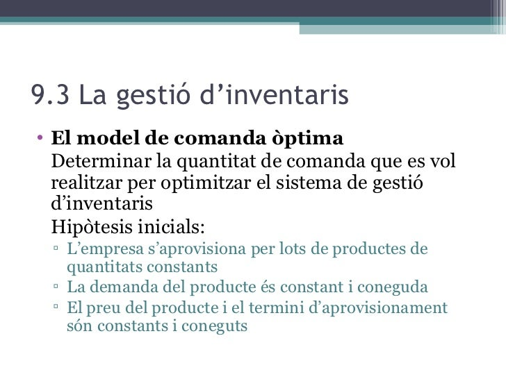 9.3 La gestió d'inventaris <ul><li>El model de comanda òptima </li></ul><ul><li>Determinar la quantitat de comanda que es ...