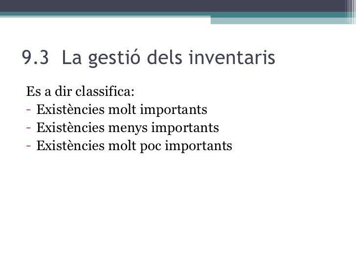 9.3  La gestió dels inventaris <ul><li>Es a dir classifica: </li></ul><ul><li>Existències molt importants </li></ul><ul><l...