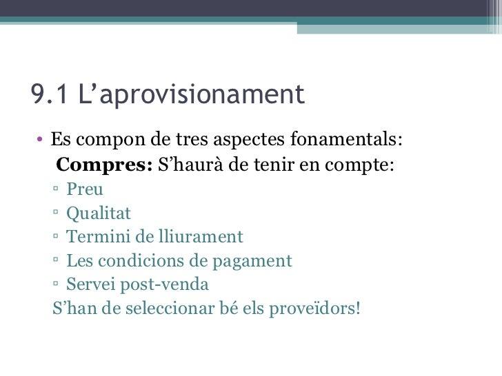 9.1 L'aprovisionament <ul><li>Es compon de tres aspectes fonamentals: </li></ul><ul><li>Compres:  S'haurà de tenir en comp...