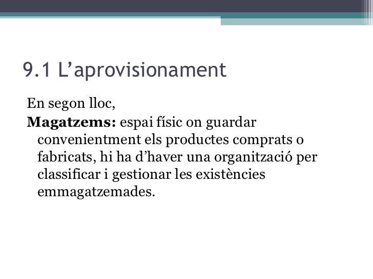 9.1 L'aprovisionament <ul><li>En segon lloc, </li></ul><ul><li>Magatzems:  espai físic on guardar convenientment els produ...