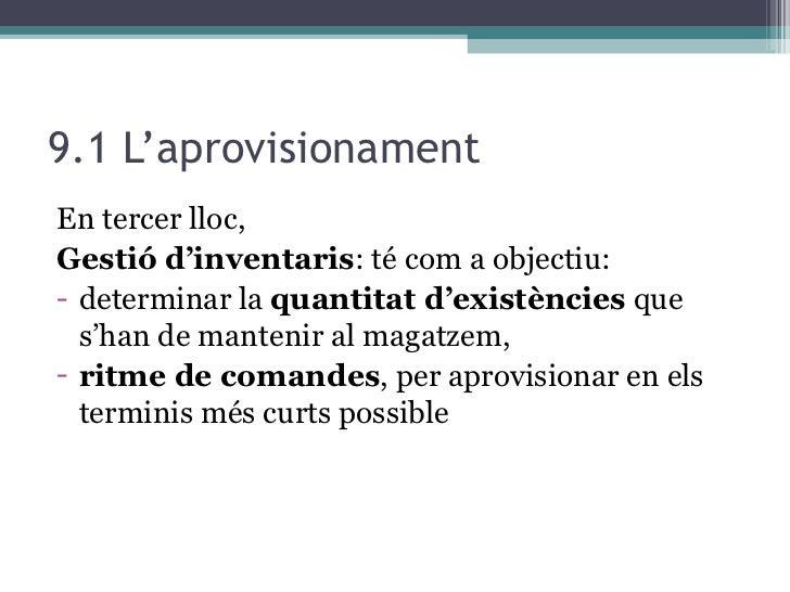 9.1 L'aprovisionament <ul><li>En tercer lloc, </li></ul><ul><li>Gestió d'inventaris : té com a objectiu: </li></ul><ul><li...