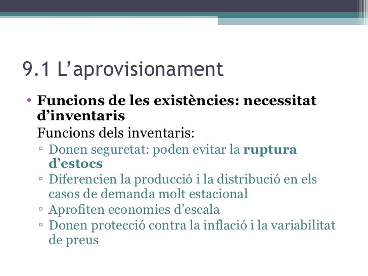 9.1 L'aprovisionament <ul><li>Funcions de les existències: necessitat d'inventaris </li></ul><ul><li>Funcions dels inventa...