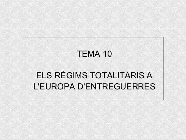 TEMA 10 ELS RÈGIMS TOTALITARIS A L'EUROPA D'ENTREGUERRES