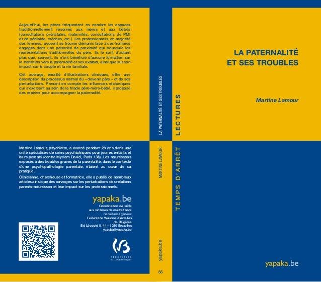 La paternalité et ses troubles Martine Lamour Aujourd'hui, les pères fréquentent en nombre les espaces traditionnellement ...