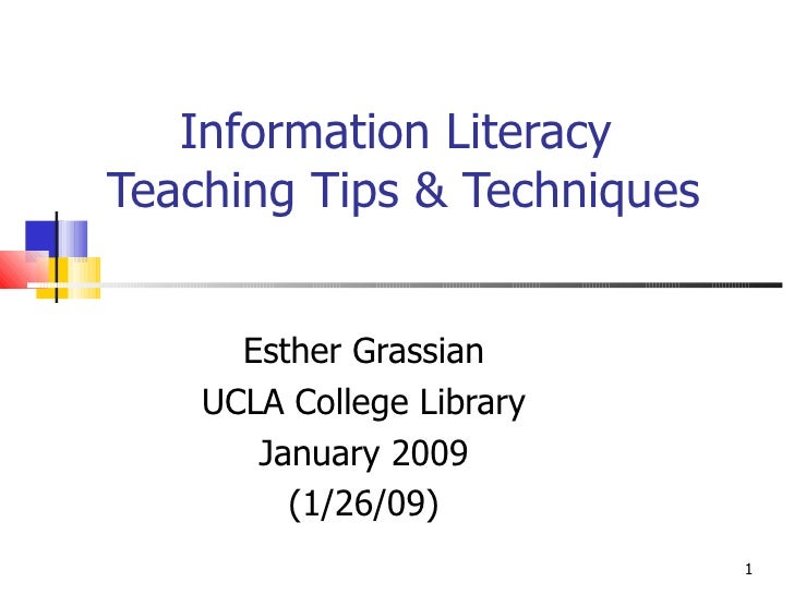 Information Literacy  Teaching Tips & Techniques Esther Grassian UCLA College Library January 2009 (1/26/09)