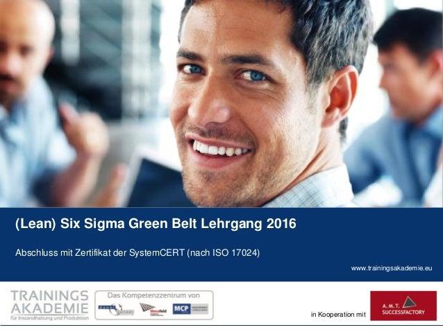 www.trainingsakademie.eu in Kooperation mit (Lean) Six Sigma Green Belt Lehrgang 2016 Abschluss mit Zertifikat der SystemC...