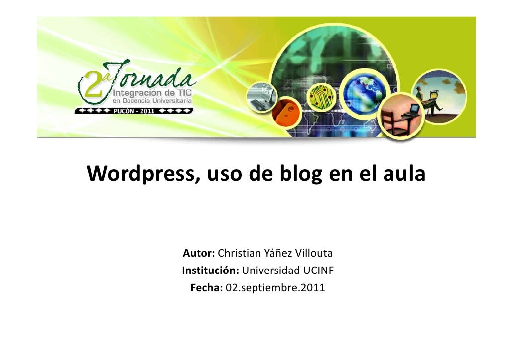 Wordpress, uso de blog en el aula         Autor: Christian Yáñez Villouta         Institución: Universidad UCINF          ...