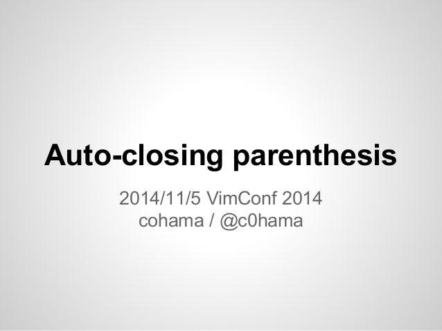 Auto-closing parenthesis  2014/11/5 VimConf 2014  cohama / @c0hama