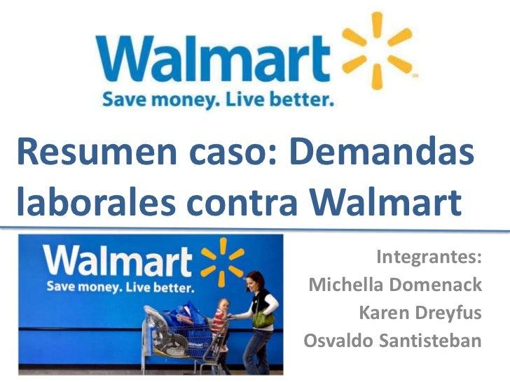 Resumen caso: Demandaslaborales contra Walmart                       Integrantes:               Michella Domenack         ...
