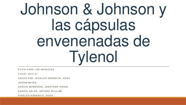 Johnson & Johnson y las cápsulas envenenadas de Tylenol É T I C A P A R A L O S N E G O C I O S C I C L O : 2 0 1 4 - 0 1 ...