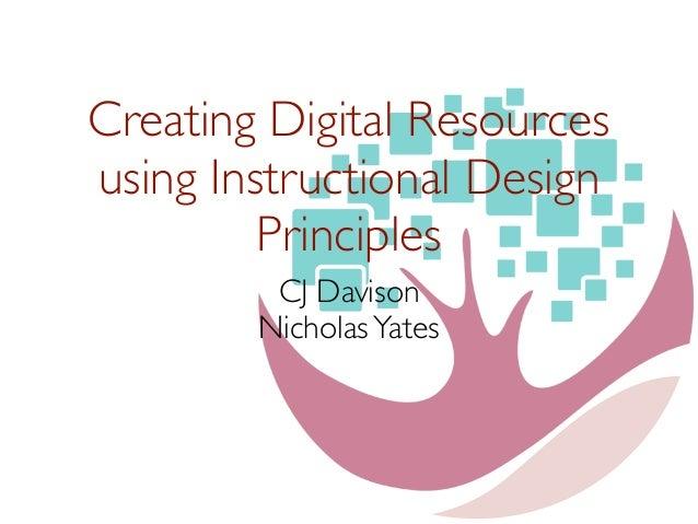 Creating Digital Resources using Instructional Design Principles CJ Davison NicholasYates