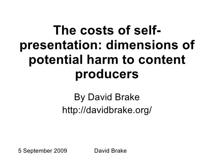 The costs of self-presentation: dimensions of potential harm to content producers By David Brake http://davidbrake.org/ Wi...
