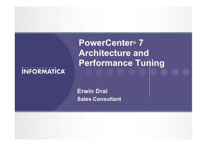 PowerCenter® 7    Architecture and    Performance Tuning    Erwin Dral    Sales Consultant1