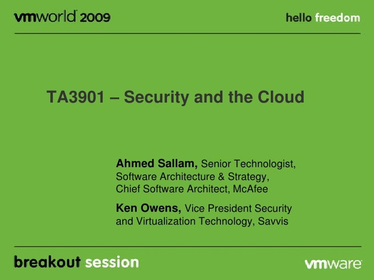 TA3901 – Security and the Cloud           Ahmed Sallam, Senior Technologist,         Software Architecture & Strategy,    ...