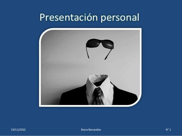 Presentación personal19/11/2012           Bryce Benavides   N° 1