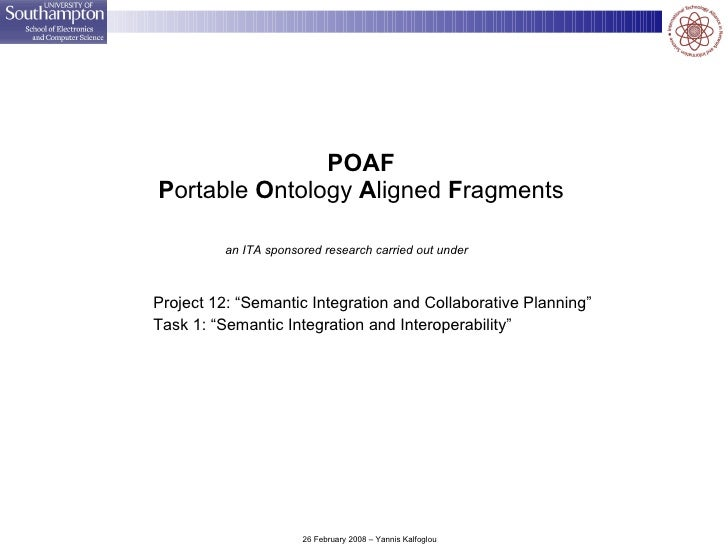 "POAF P ortable  O ntology  A ligned  F ragments <ul><li>Project 12: ""Semantic Integration and Collaborative Planning"" </li..."