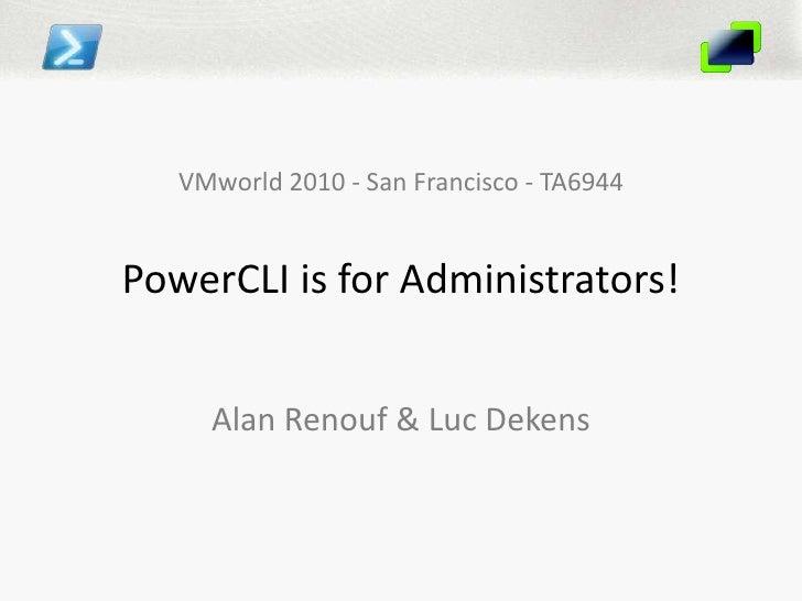 VMworld 2010 - San Francisco - TA6944PowerCLI is for Administrators!<br />Alan Renouf & Luc Dekens<br />