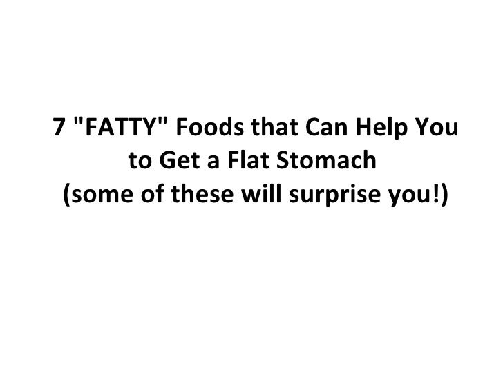 "7 ""FATTY"" Foods that Can Help You to Get a Flat Stomach  (some of these will surprise you!)"