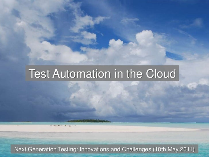 Test Automation in the Cloud<br />Next Generation Testing: Innovations and Challenges (18th May 2011)<br />