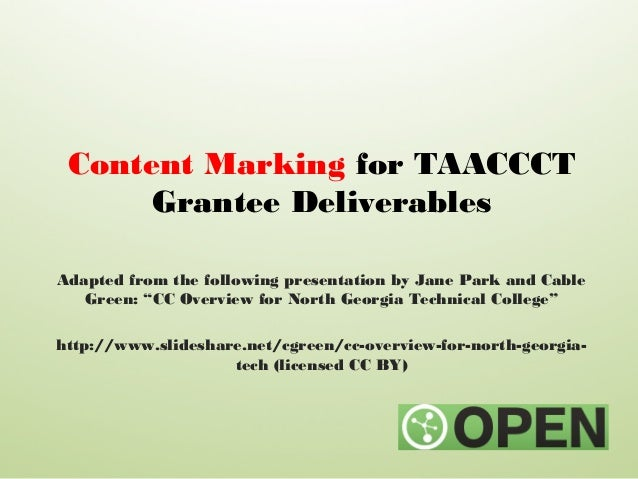"""Content Marking for TAACCCT Grantee Deliverables Adapted from the following presentation by Jane Park and Cable Green: """"CC..."""