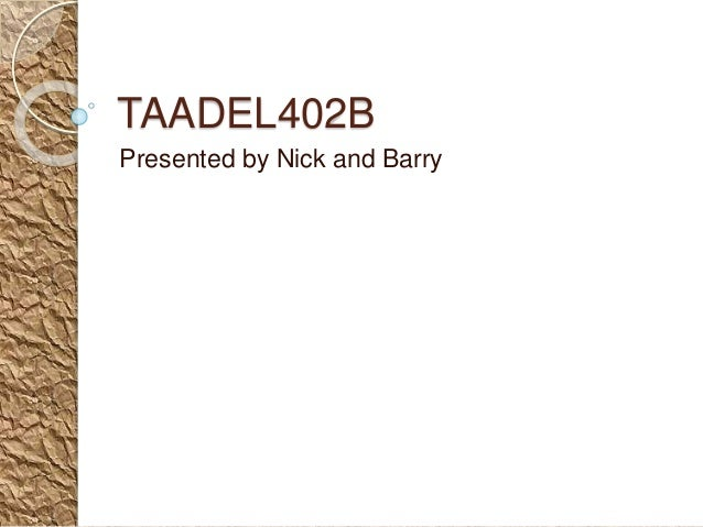 TAADEL402B Presented by Nick and Barry