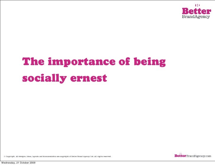 The importance of being                socially ernest     Wednesday, 21 October 2009