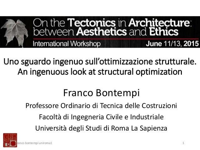 Uno sguardo ingenuo sull'ottimizzazione strutturale. An ingenuous look at structural optimization Franco Bontempi Professo...
