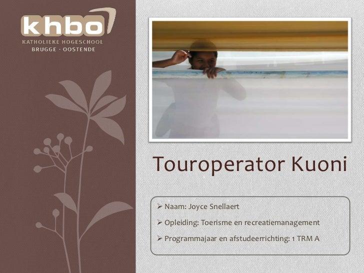 Touroperator Kuoni Naam: Joyce Snellaert Opleiding: Toerisme en recreatiemanagement Programmajaar en afstudeerrichting:...