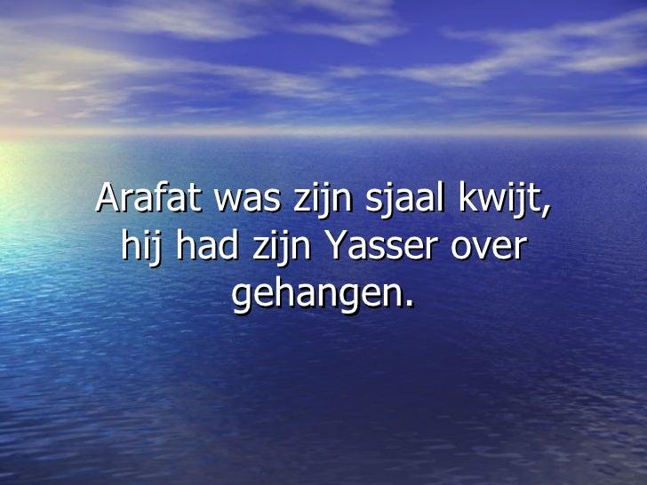 Arafat was zijn sjaal kwijt, hij had zijn Yasser over gehangen.