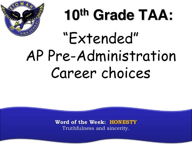 "10th Grade TAA: Word of the Week: HONESTY Truthfulness and sincerity. ""Extended"" AP Pre-Administration Career choices"