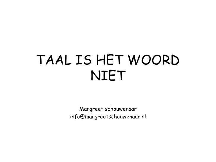 TAAL IS HET WOORD        NIET          Margreet schouwenaar     info@margreetschouwenaar.nl