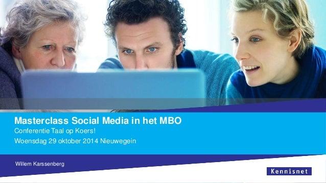 Masterclass Social Media in het MBO  Conferentie Taal op Koers!  Woensdag 29 oktober 2014 Nieuwegein  Willem Karssenberg