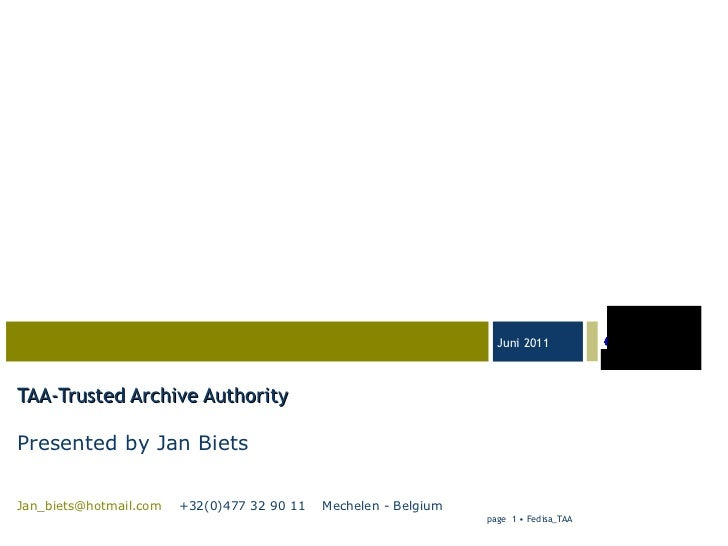 TAA-Trusted Archive Authority Presented by Jan Biets   [email_address]   +32(0)477 32 90 11  Mechelen - Belgium