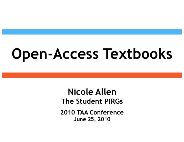 Open-Access Textbooks<br />Nicole Allen<br />The Student PIRGs<br />2010 TAA Conference<br />June 25, 2010<br />