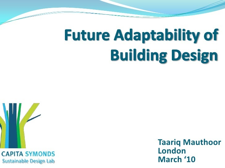 Future Adaptability of Building Design<br />Taariq Mauthoor<br />London<br />March '10<br />Sustainable Design Lab<br />