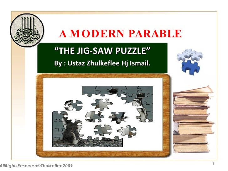 "A MODERN PARABLE "" THE JIG-SAW PUZZLE"" By : Ustaz Zhulkeflee Hj Ismail. AllRightsReserved©Zhulkeflee2009"