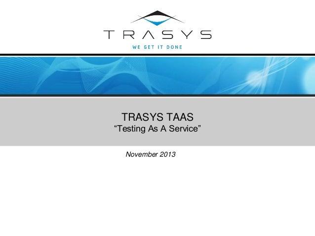 "© TRASYS 2008 TRASYS TAAS ""Testing As A Service"" November 2013"