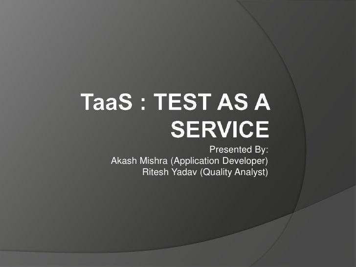 Presented By:Akash Mishra (Application Developer)      Ritesh Yadav (Quality Analyst)