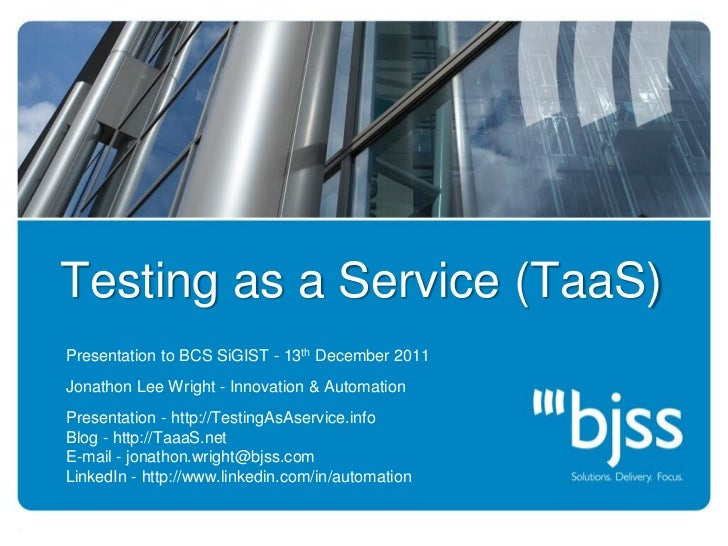 Testing as a Service (TaaS)          Presentation to BCS SiGIST - 13th December 2011          Jonathon Lee Wright - Innova...